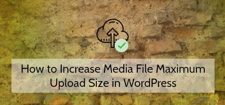 Increase WordPress Media File Maximum Upload Size
